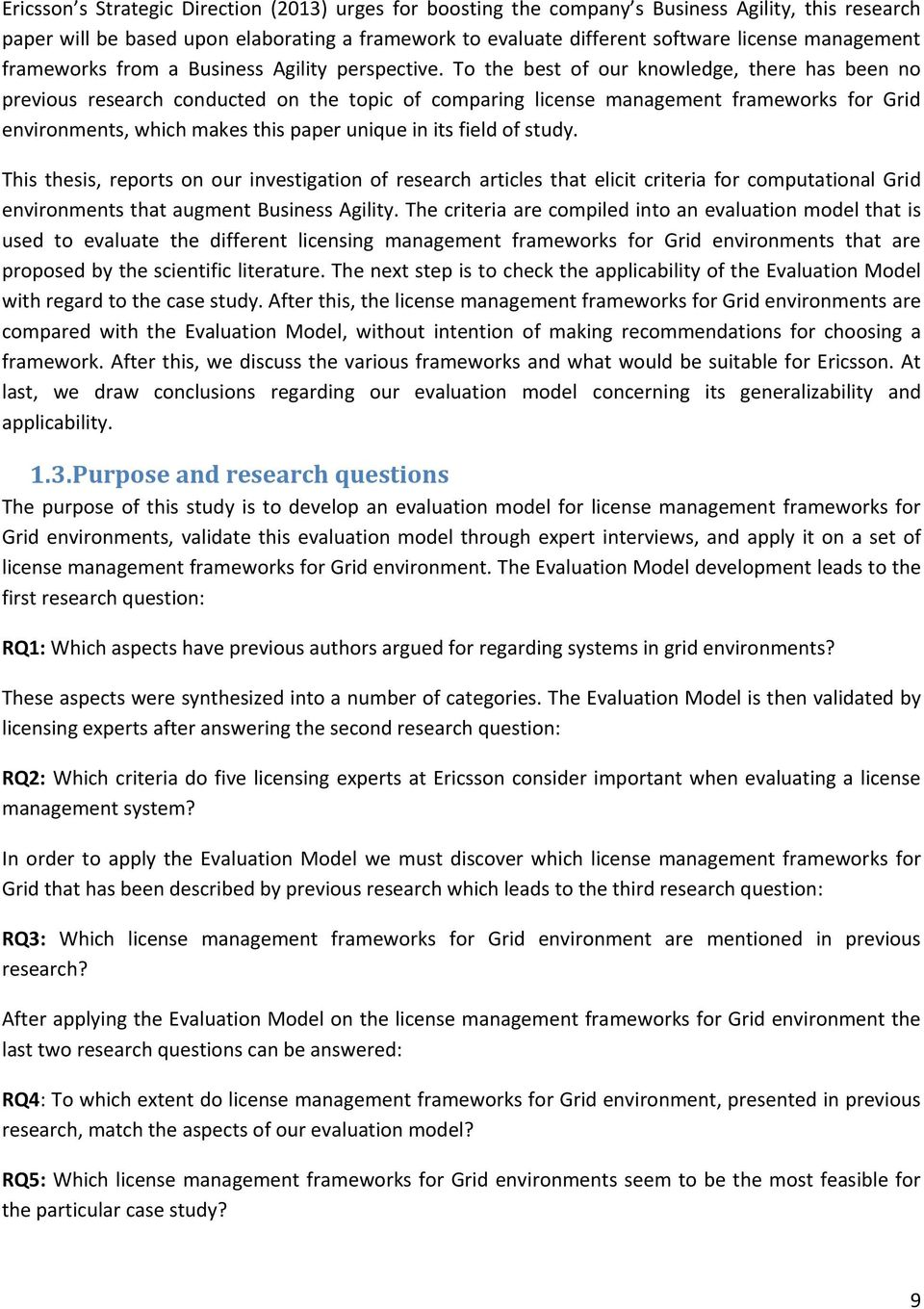 To the best of our knowledge, there has been no previous research conducted on the topic of comparing license management frameworks for Grid environments, which makes this paper unique in its field
