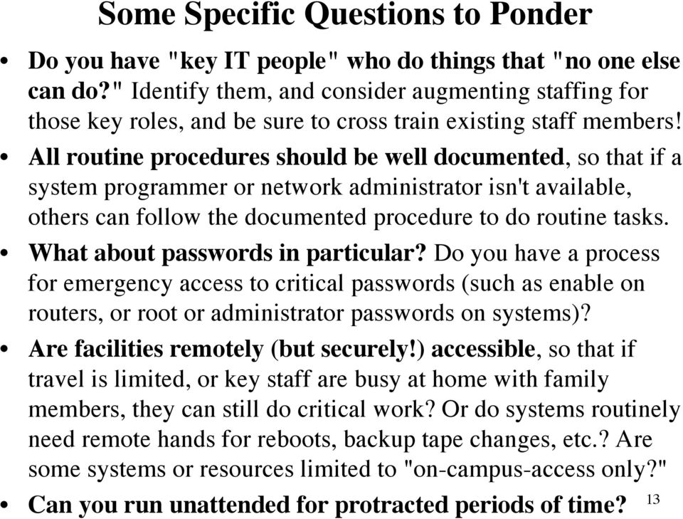 All routine procedures should be well documented, so that if a system programmer or network administrator isn't available, others can follow the documented procedure to do routine tasks.