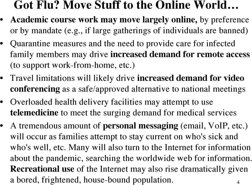 , if large gatherings of individuals are banned) Quarantine measures and the need to provide care for infected family members may drive increased demand for remote access (to support work-from-home,