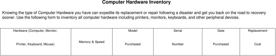 Use the following form to inventory all computer hardware including printers, monitors, keyboards, and other