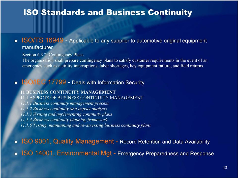 failure, and field returns. ISO/IEC 17799 - Deals with Information Security 11 BUSINESS CONTINUITY MANAGEMENT 11.1 ASPECTS OF BUSINESS CONTINUITY MANAGEMENT 11.1.1 Business continuity management process 11.