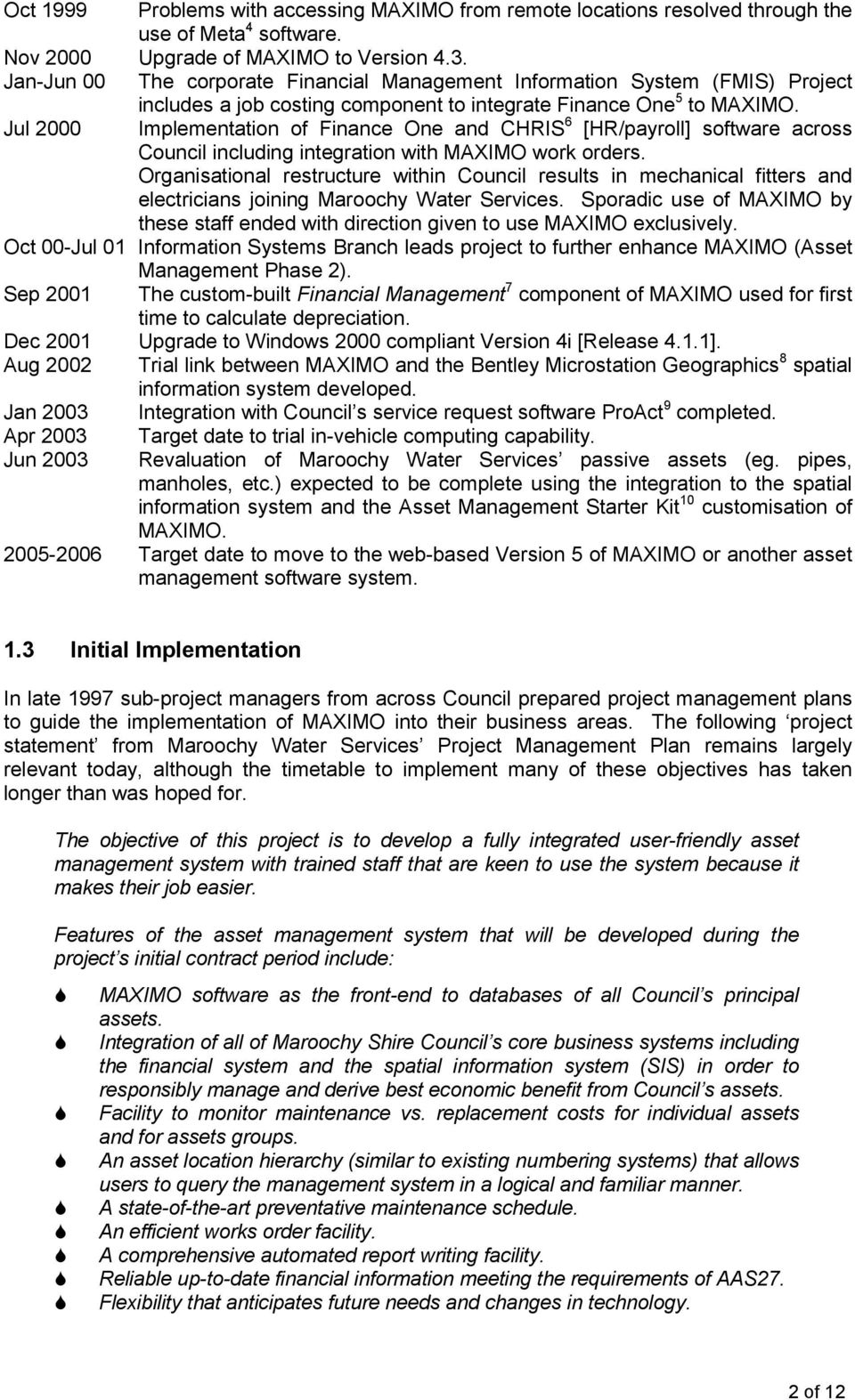 Jul 2000 Implementation of Finance One and CHRIS 6 [HR/payroll] software across Council including integration with MAXIMO work orders.
