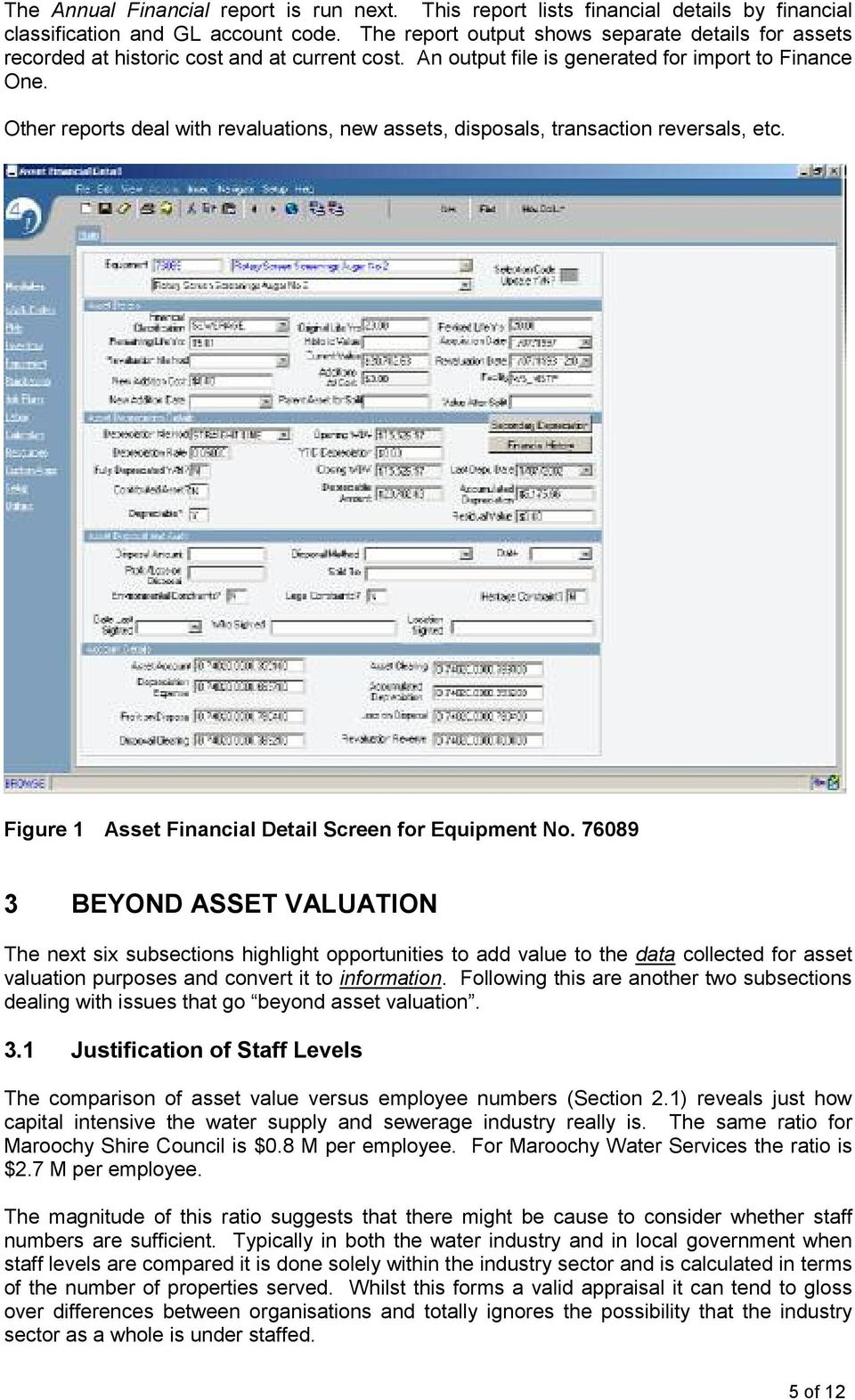 Other reports deal with revaluations, new assets, disposals, transaction reversals, etc. Figure 1 Asset Financial Detail Screen for Equipment No.