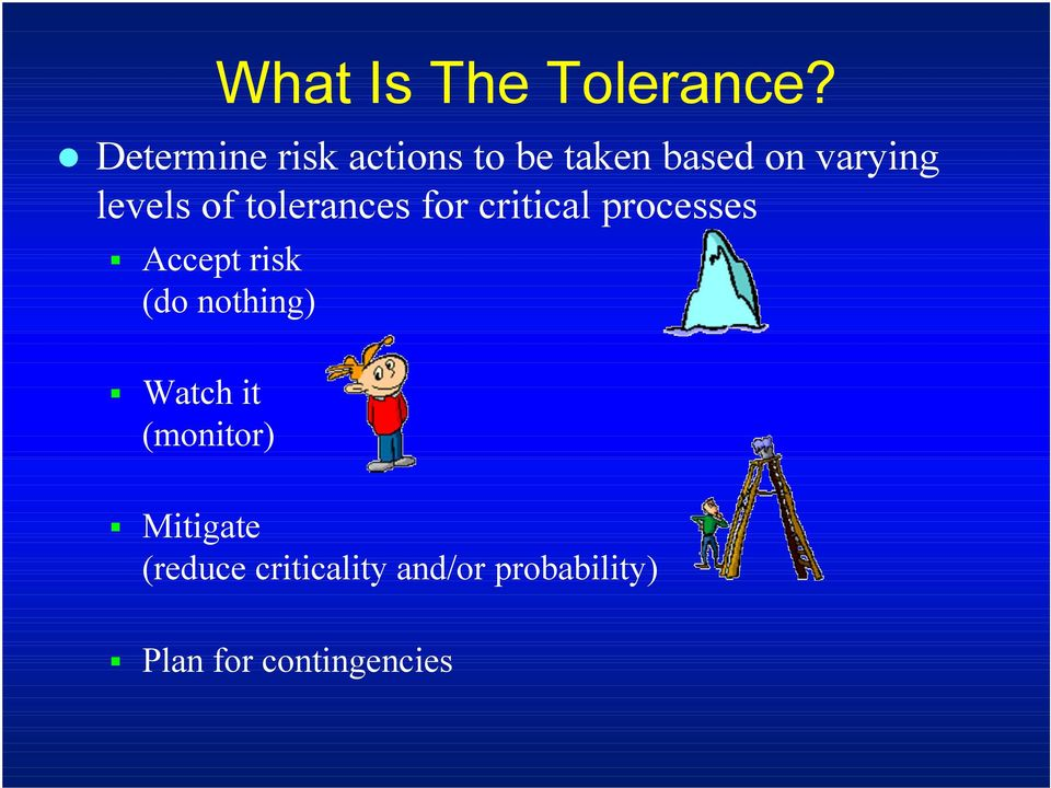 of tolerances for critical processes Accept risk (do