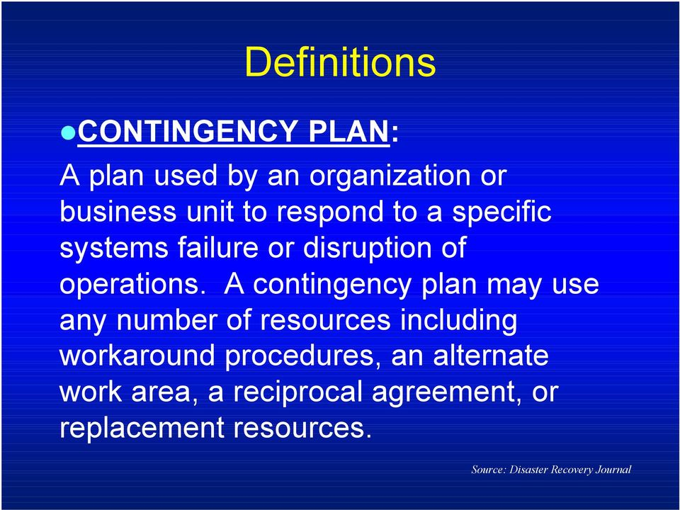 A contingency plan may use any number of resources including workaround procedures,