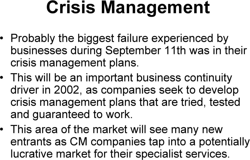 This will be an important business continuity driver in 2002, as companies seek to develop crisis