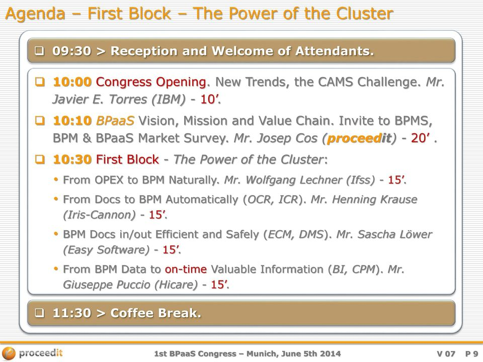 10:30 First Block - The Power of the Cluster: From OPEX to BPM Naturally. Mr. Wolfgang Lechner (Ifss) - 15. From Docs to BPM Automatically (OCR, ICR). Mr. Henning Krause (Iris-Cannon) - 15.
