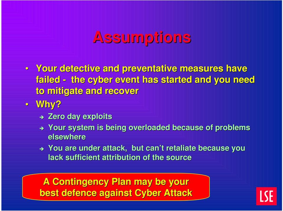 Zero day exploits Your system is being overloaded because of problems elsewhere You are under