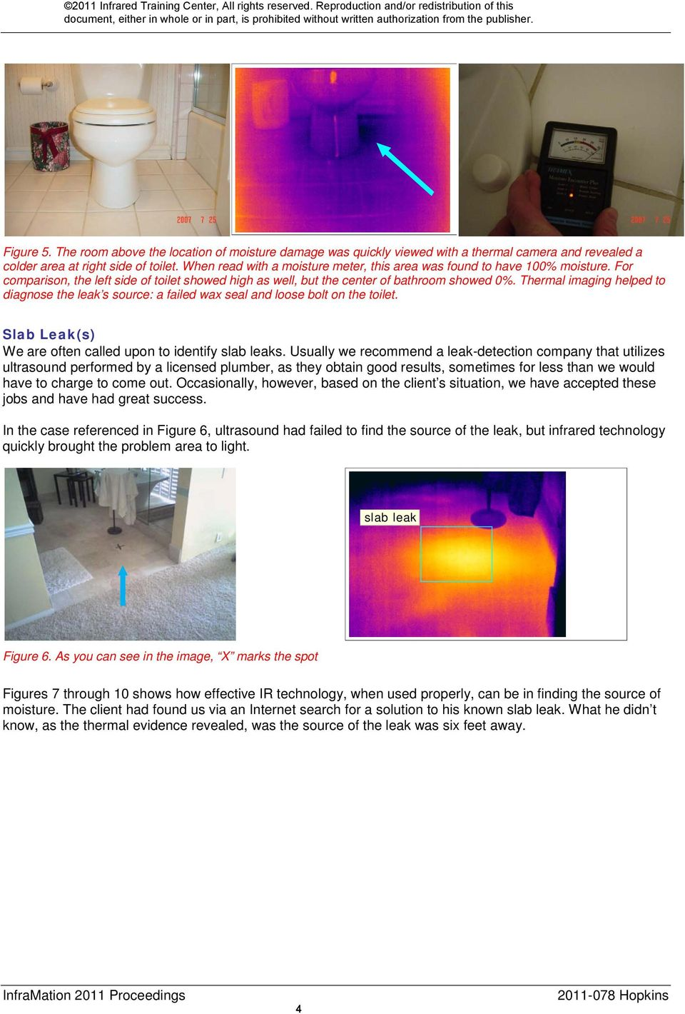 Thermal imaging helped to diagnose the leak s source: a failed wax seal and loose bolt on the toilet. Slab Leak(s) We are often called upon to identify slab leaks.