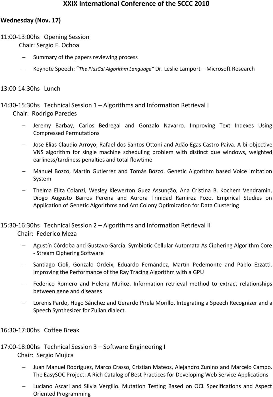Leslie Lamport Microsoft Research 13:00-14:30hs Lunch 14:30-15:30hs Technical Session 1 Algorithms and Information Retrieval I Chair: Rodrigo Paredes Jeremy Barbay, Carlos Bedregal and Gonzalo