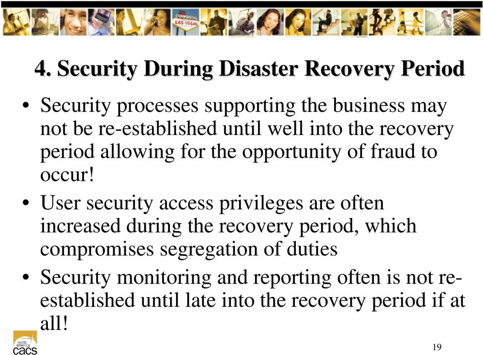 User security access privileges are often increased during the recovery period, which compromises