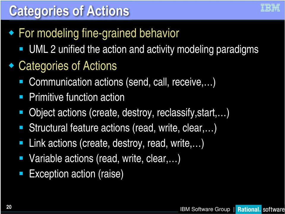 Object actions (create, destroy, reclassify,start, ) Structural feature actions (read, write, clear, )