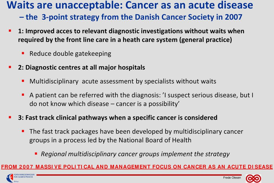 patient can be referred with the diagnosis: I suspect serious disease, but I do not know which disease cancer is a possibility 3: Fast track clinical pathways when a specific cancer is considered The