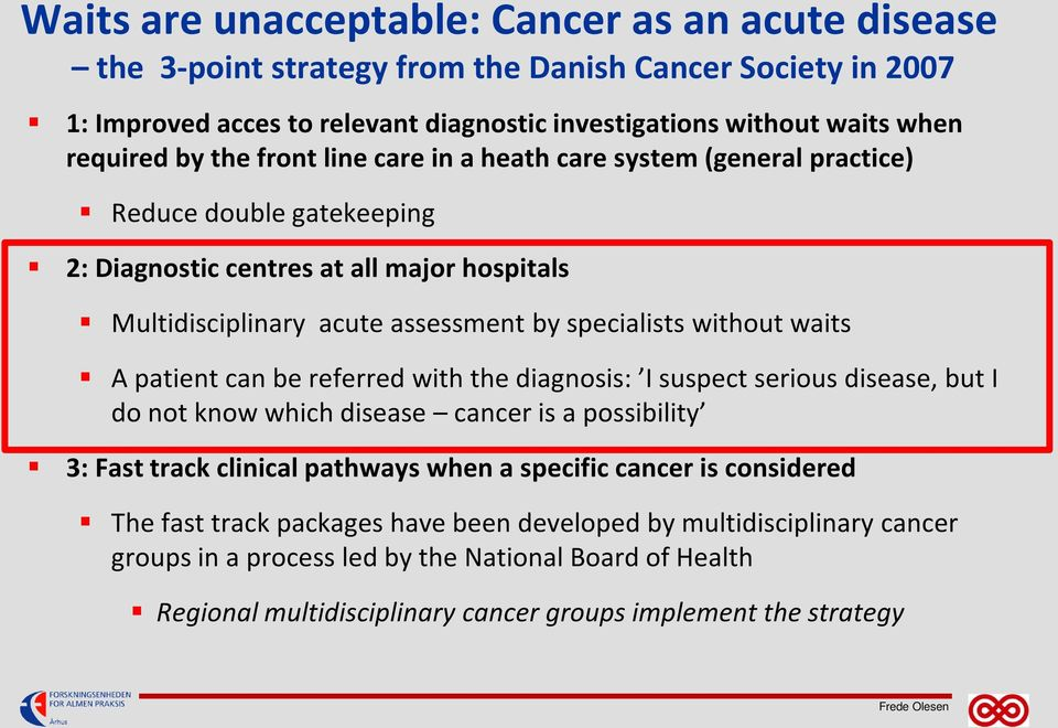 waits A patient can be referred with the diagnosis: I suspect serious disease, but I do not know which disease cancer is a possibility 3: Fast track clinical pathways when a specific cancer is