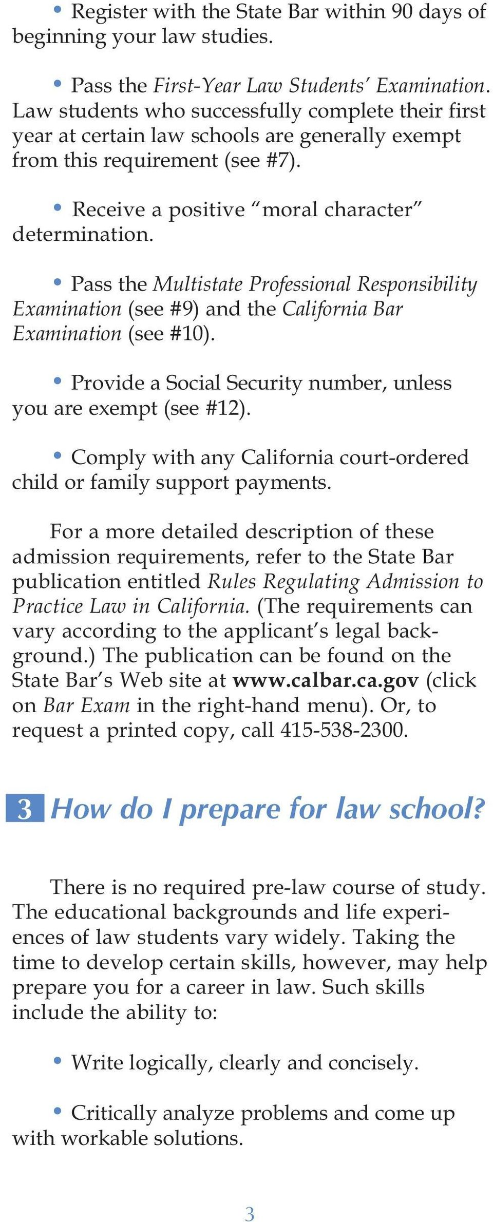 Pass the Multistate Professional Responsibility Examination (see #9) and the California Bar Examination (see #10). Provide a Social Security number, unless you are exempt (see #12).