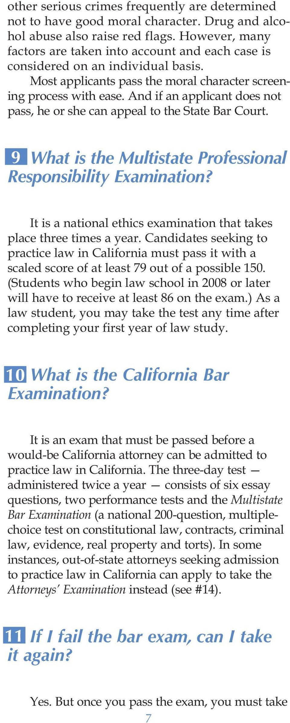 And if an applicant does not pass, he or she can appeal to the State Bar Court. 9 What is the Multistate Professional Responsibility Examination?