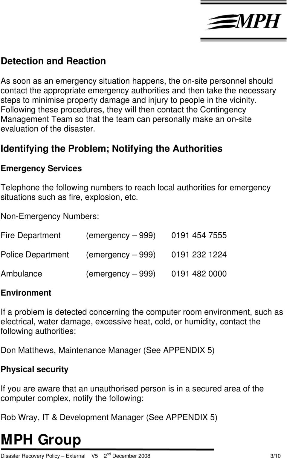 Following these procedures, they will then contact the Contingency Management Team so that the team can personally make an on-site evaluation of the disaster.