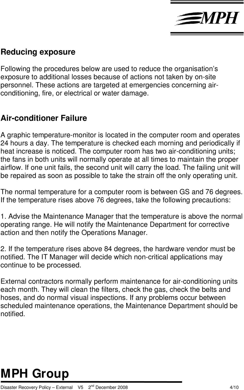 Air-conditioner Failure A graphic temperature-monitor is located in the computer room and operates 24 hours a day. The temperature is checked each morning and periodically if heat increase is noticed.
