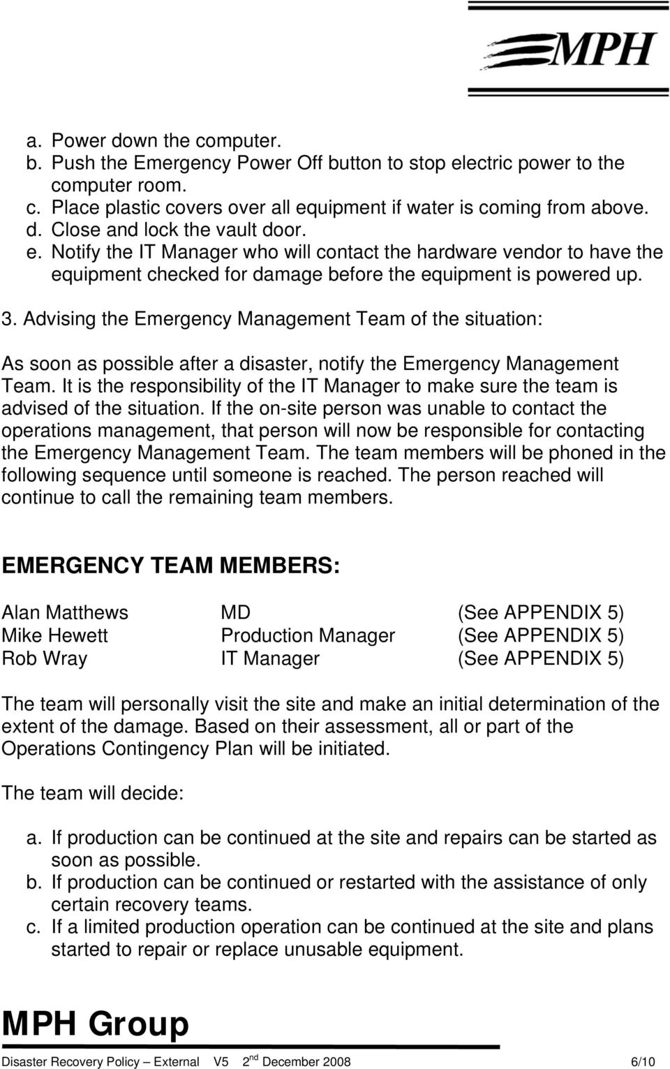 Advising the Emergency Management Team of the situation: As soon as possible after a disaster, notify the Emergency Management Team.