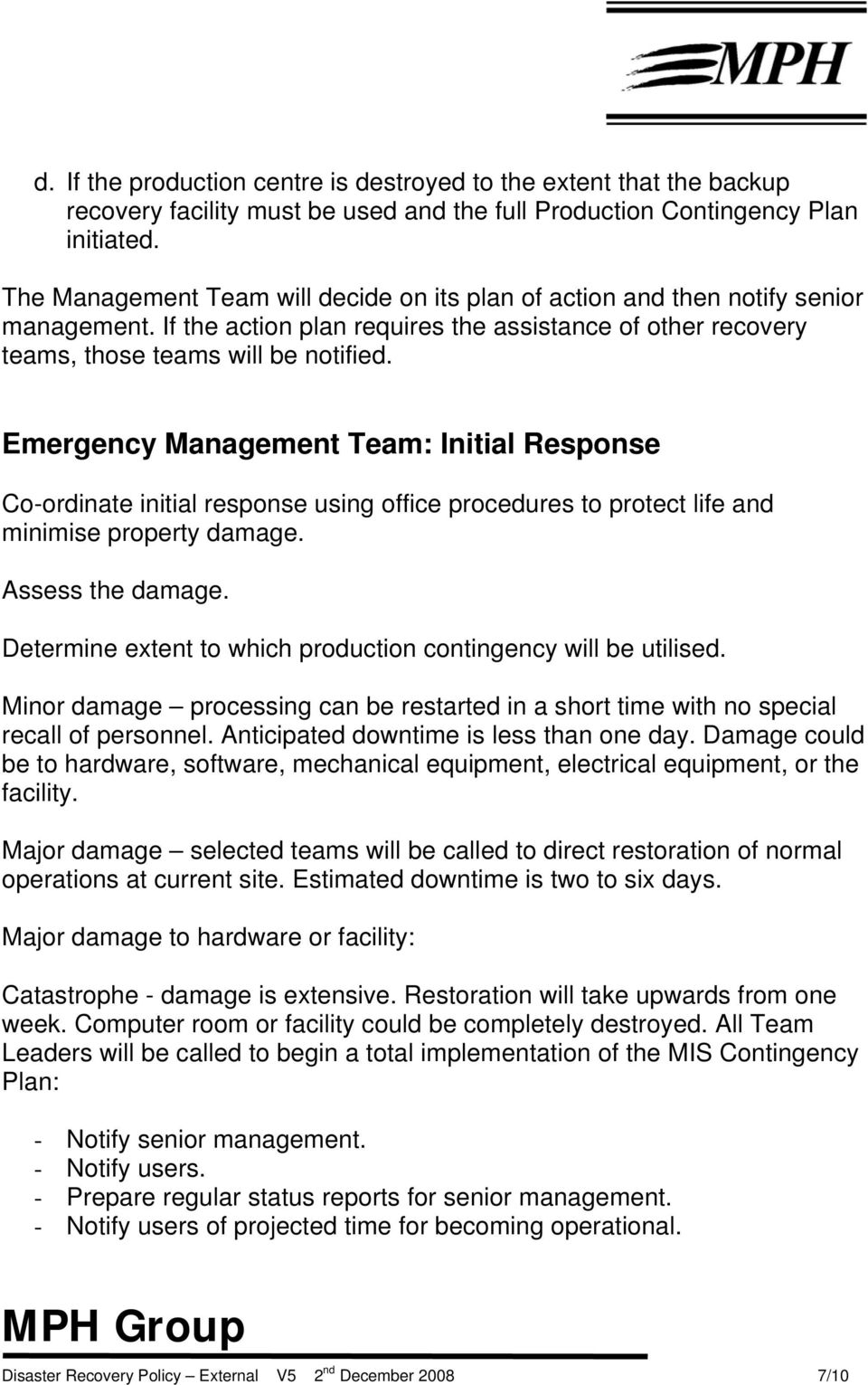 Emergency Management Team: Initial Response Co-ordinate initial response using office procedures to protect life and minimise property damage. Assess the damage.
