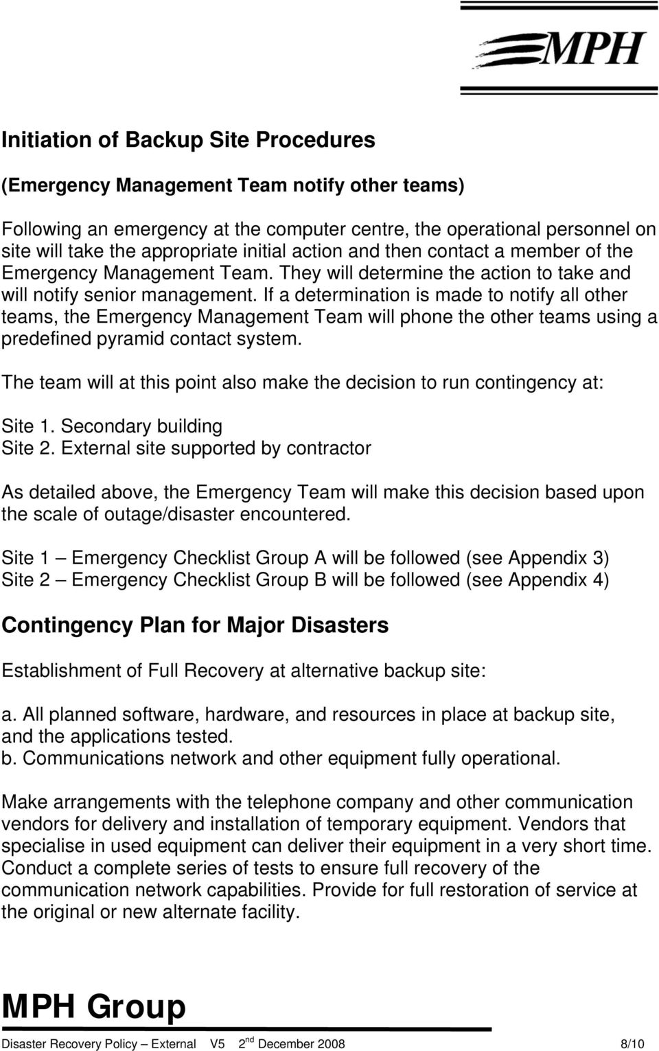 If a determination is made to notify all other teams, the Emergency Management Team will phone the other teams using a predefined pyramid contact system.