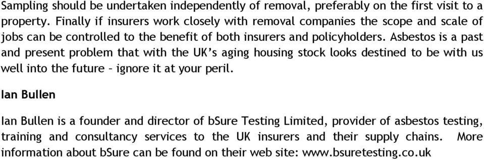Asbestos is a past and present problem that with the UK s aging housing stock looks destined to be with us well into the future ignore it at your peril.