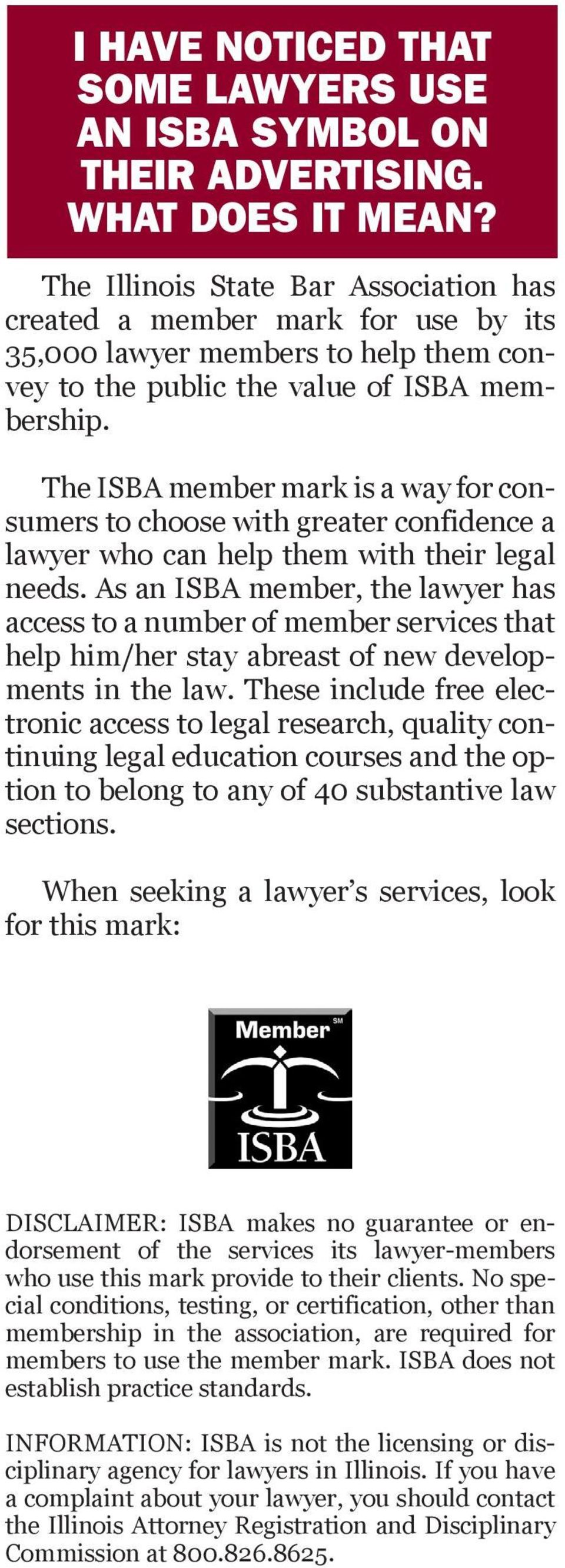 The ISBA member mark is a way for consumers to choose with greater confidence a lawyer who can help them with their legal needs.