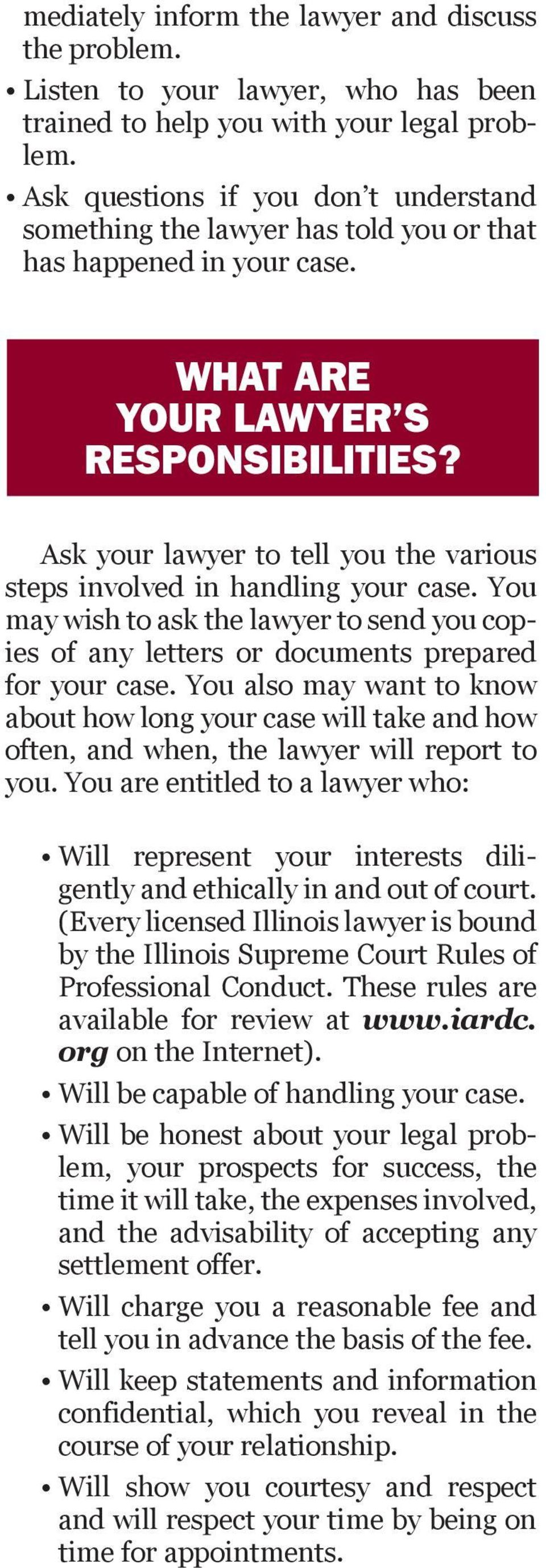 Ask your lawyer to tell you the various steps involved in handling your case. You may wish to ask the lawyer to send you copies of any letters or documents prepared for your case.