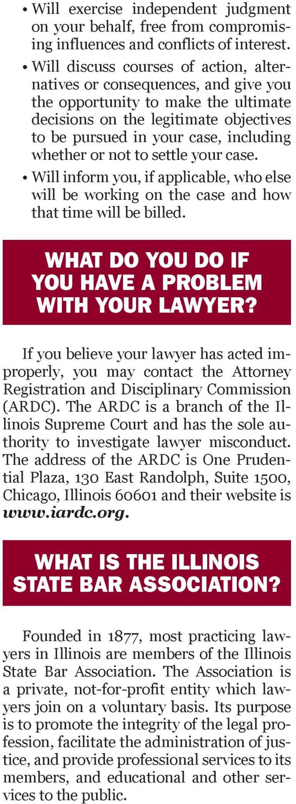 not to settle your case. Will inform you, if applicable, who else will be working on the case and how that time will be billed. What do you do if you have a problem with your lawyer?