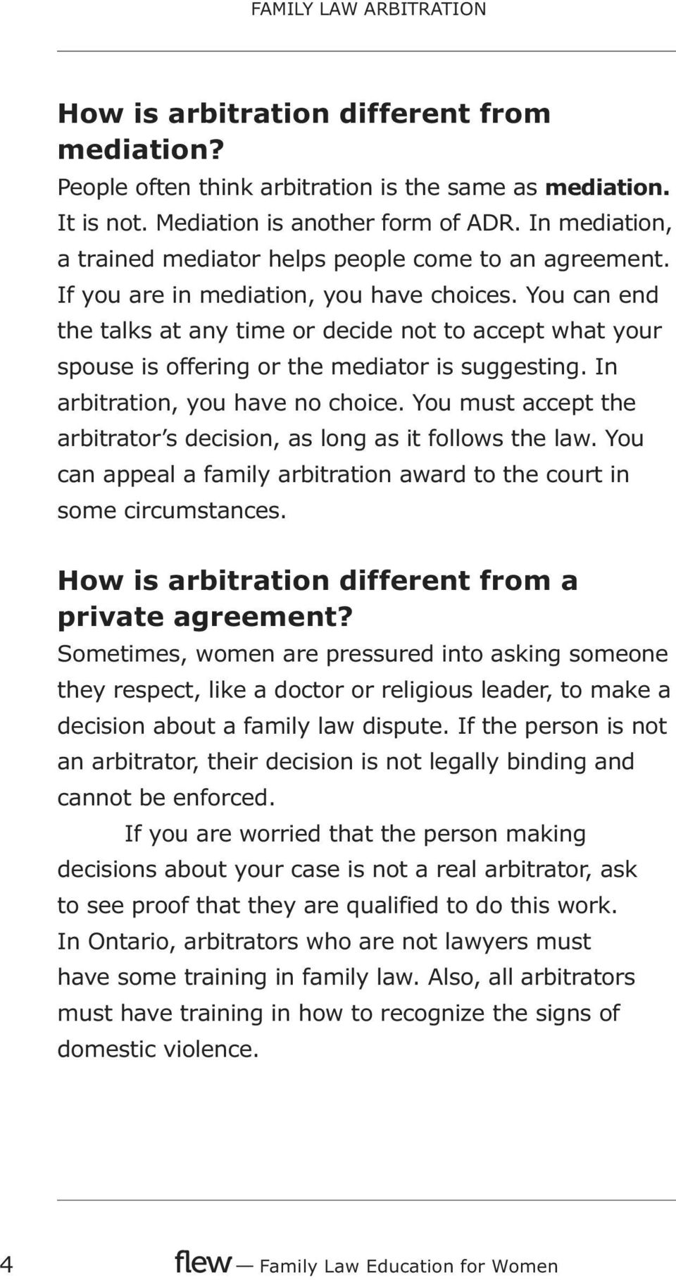 You can end the talks at any time or decide not to accept what your spouse is offering or the mediator is suggesting. In arbitration, you have no choice.