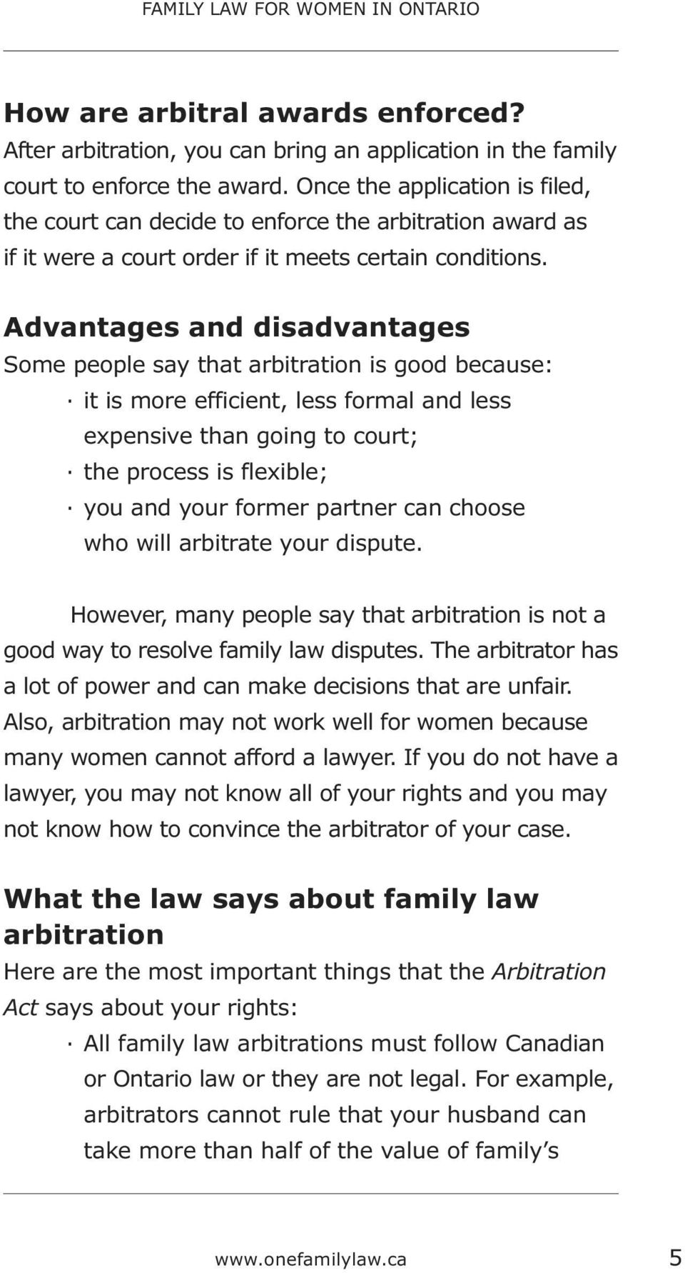 Advantages and disadvantages Some people say that arbitration is good because: it is more efficient, less formal and less expensive than going to court; the process is flexible; you and your former