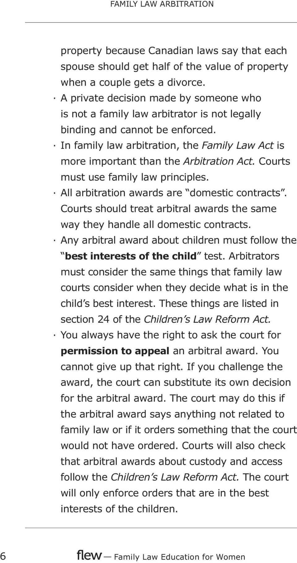 In family law arbitration, the Family Law Act is more important than the Arbitration Act. Courts must use family law principles. All arbitration awards are domestic contracts.
