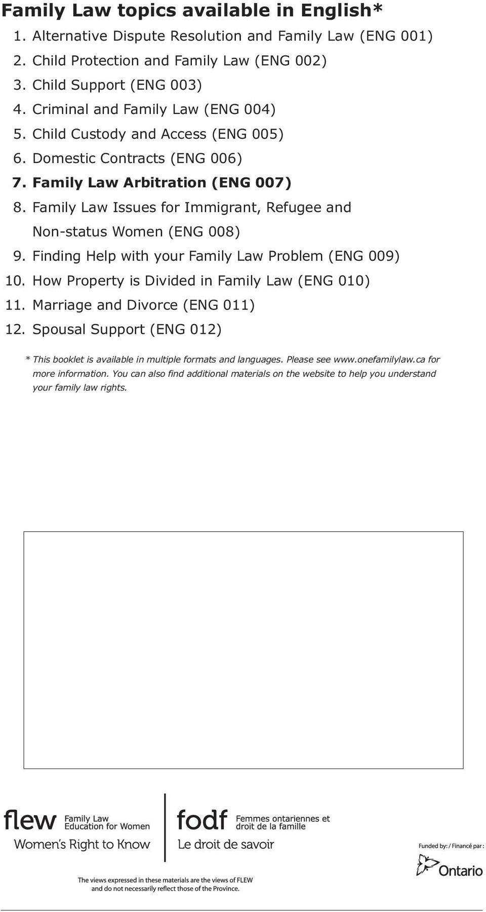 Family Law Issues for Immigrant, Refugee and Non-status Women (ENG 008) 9. Finding Help with your Family Law Problem (ENG 009) 10. How Property is Divided in Family Law (ENG 010) 11.