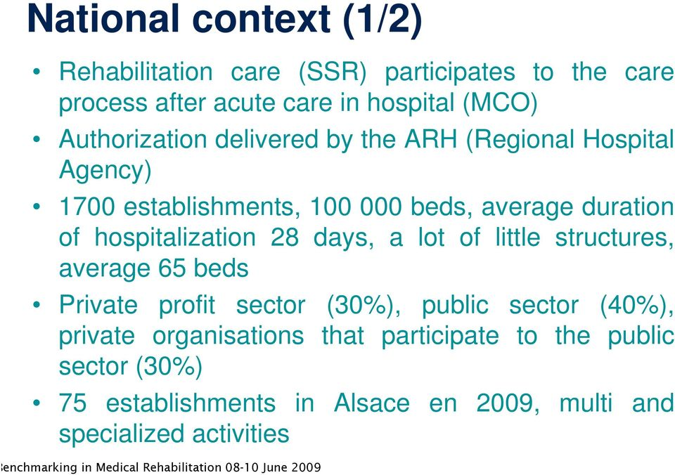hospitalization 28 days, a lot of little structures, average 65 beds Private profit sector (30%), public sector (40%),