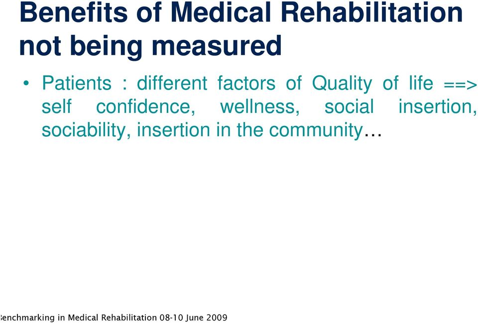 Quality of life ==> self confidence, wellness,