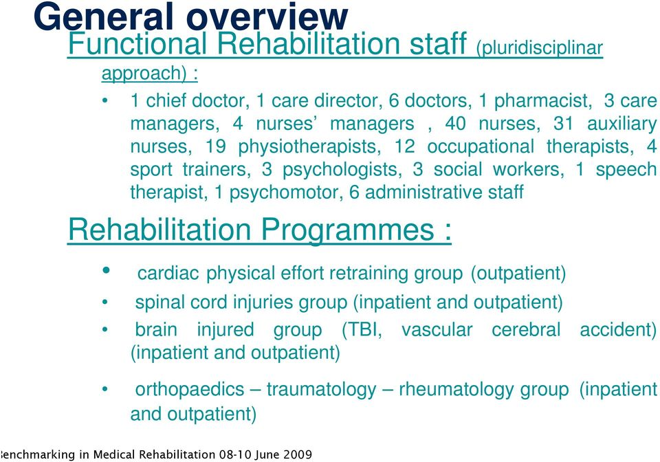 1 psychomotor, 6 administrative staff Rehabilitation Programmes : cardiac physical effort retraining group (outpatient) spinal cord injuries group (inpatient and