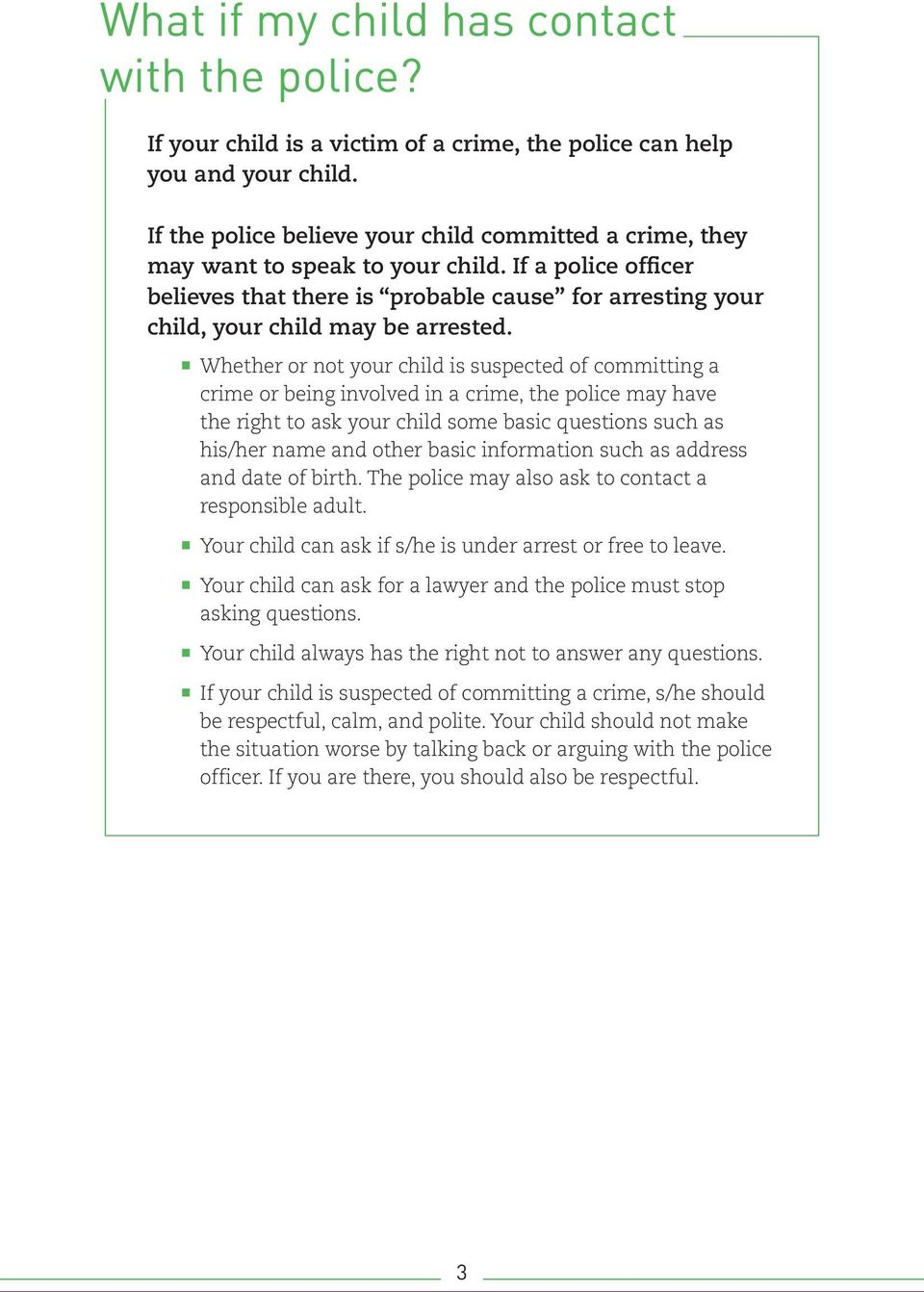 If a police officer believes that there is probable cause for arresting your child, your child may be arrested.