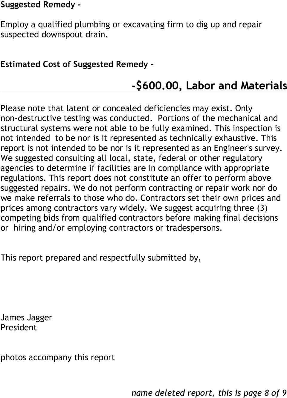 This inspection is not intended to be nor is it represented as technically exhaustive. This report is not intended to be nor is it represented as an Engineer's survey.