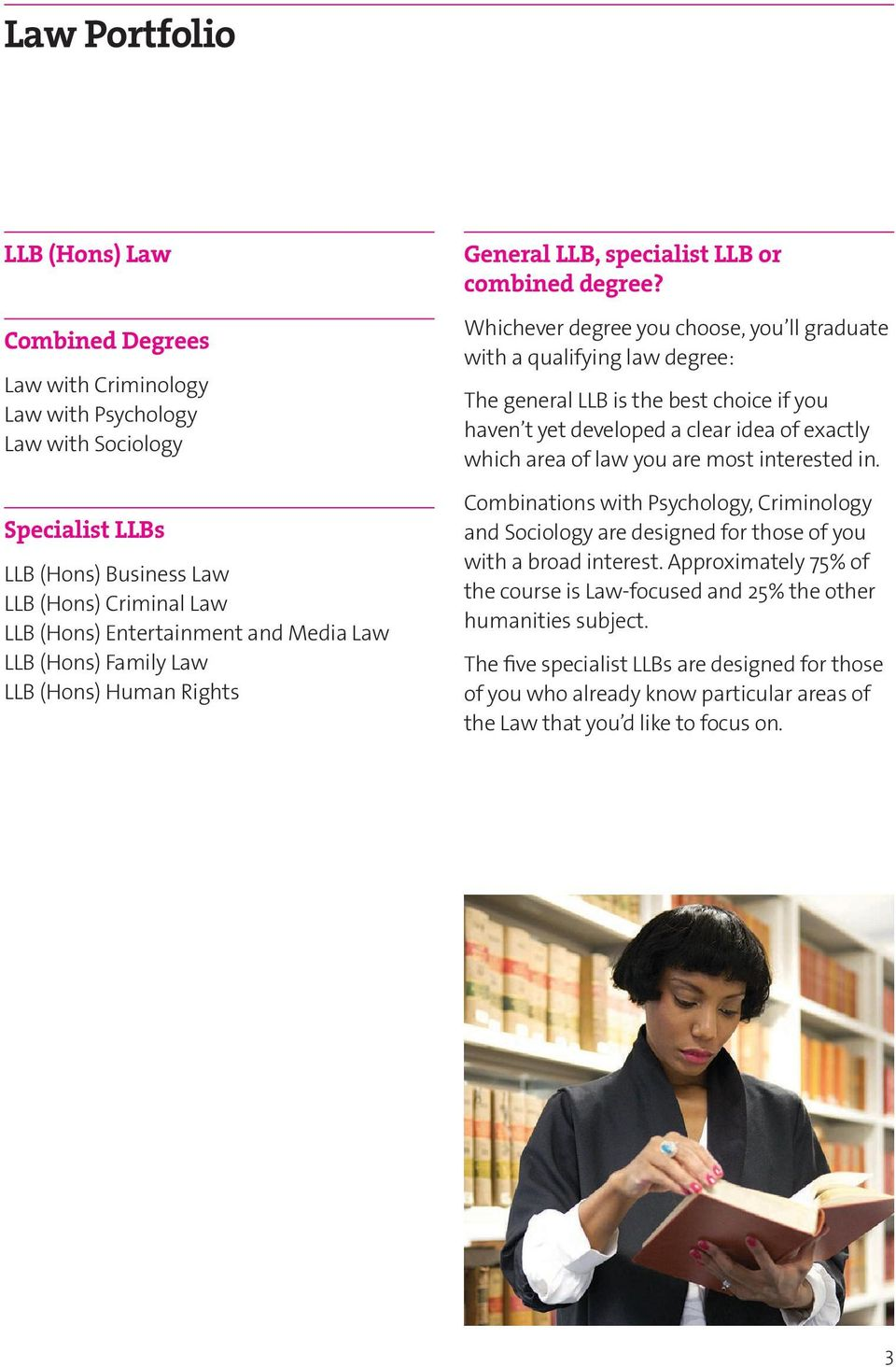Whichever degree you choose, you ll graduate with a qualifying law degree: The general LLB is the best choice if you haven t yet developed a clear idea of exactly which area of law you are most