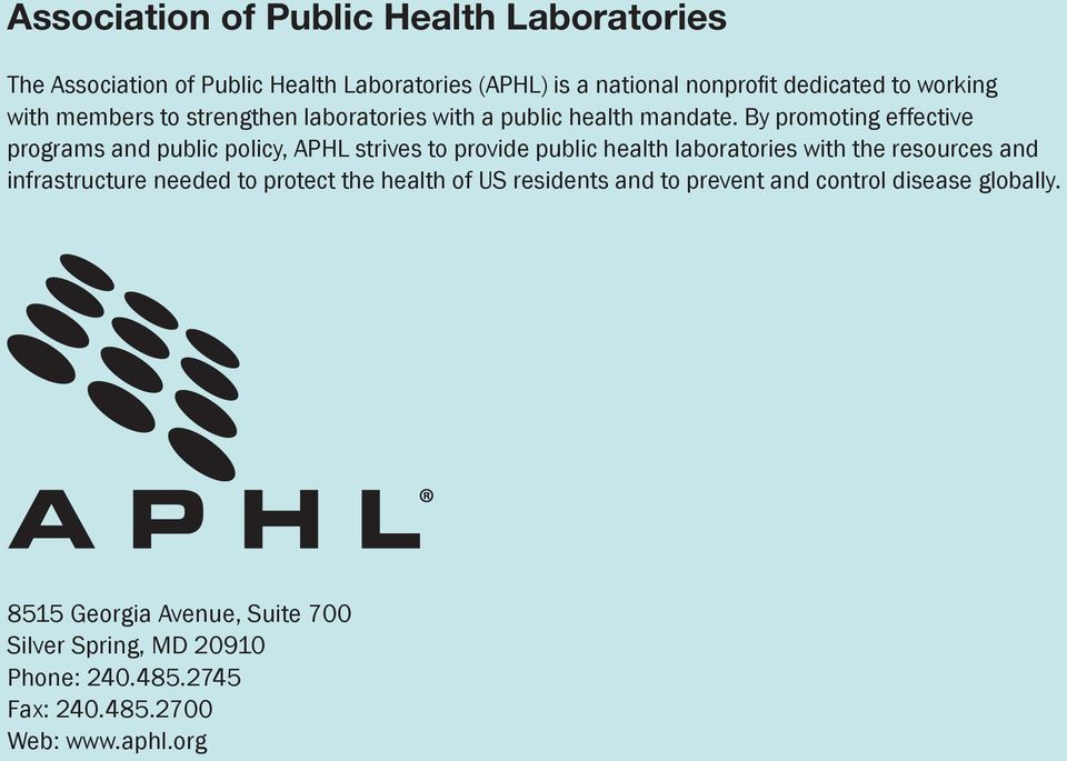 By promoting effective programs and public policy, APHL strives to provide public health laboratories with the resources and