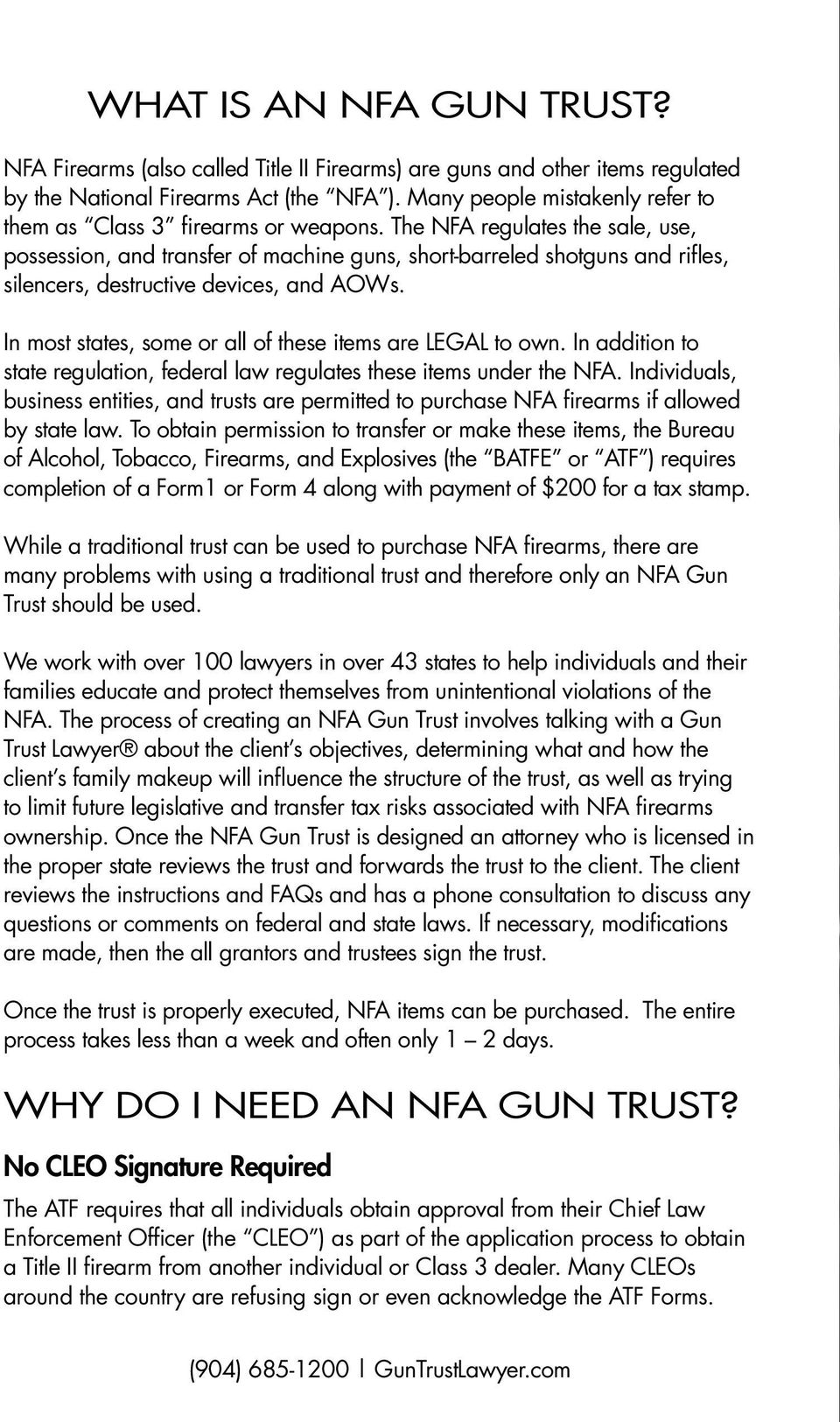 The NFA regulates the sale, use, possession, and transfer of machine guns, short-barreled shotguns and rifles, silencers, destructive devices, and AOWs.