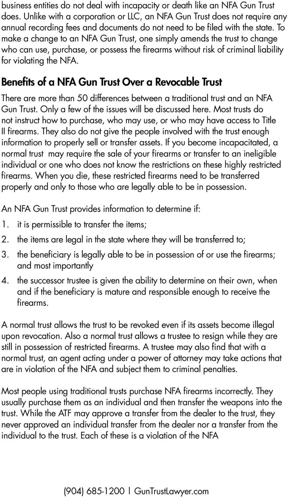 To make a change to an NFA Gun Trust, one simply amends the trust to change who can use, purchase, or possess the firearms without risk of criminal liability for violating the NFA.