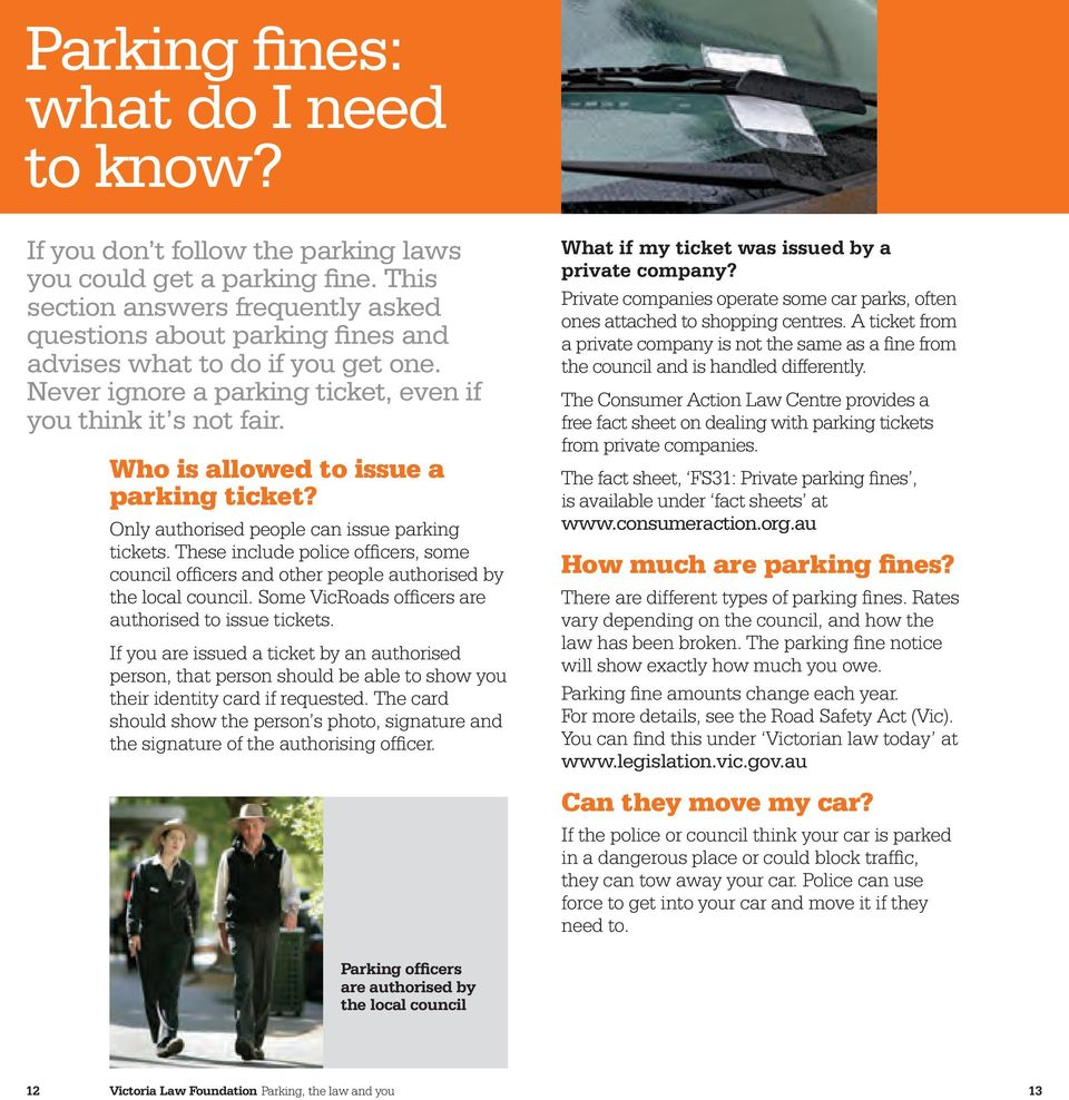 Who is allowed to issue a parking ticket? Only authorised people can issue parking tickets. These include police officers, some council officers and other people authorised by the local council.
