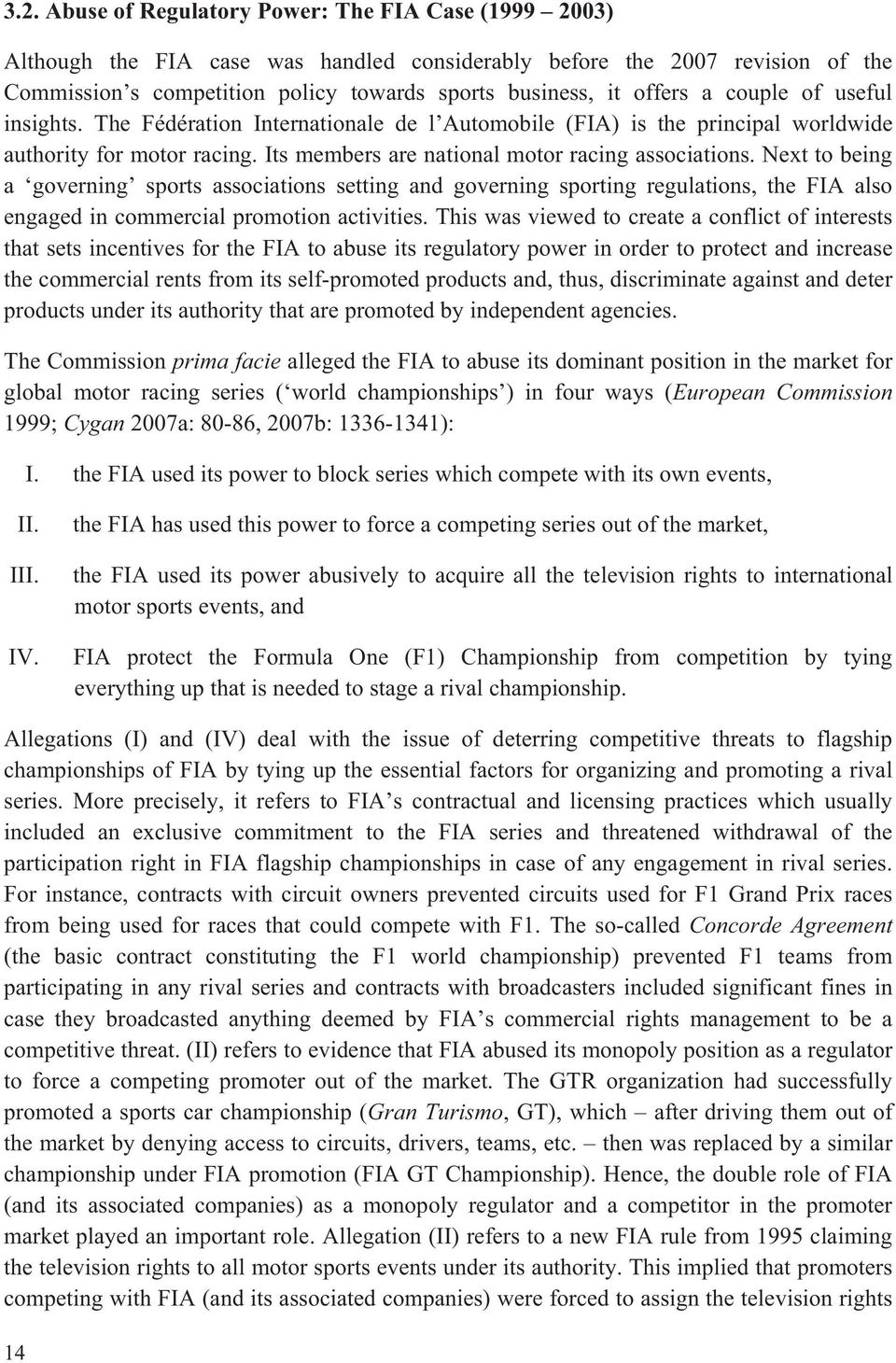 Next to being a governing sports associations setting and governing sporting regulations, the FIA also engaged in commercial promotion activities.