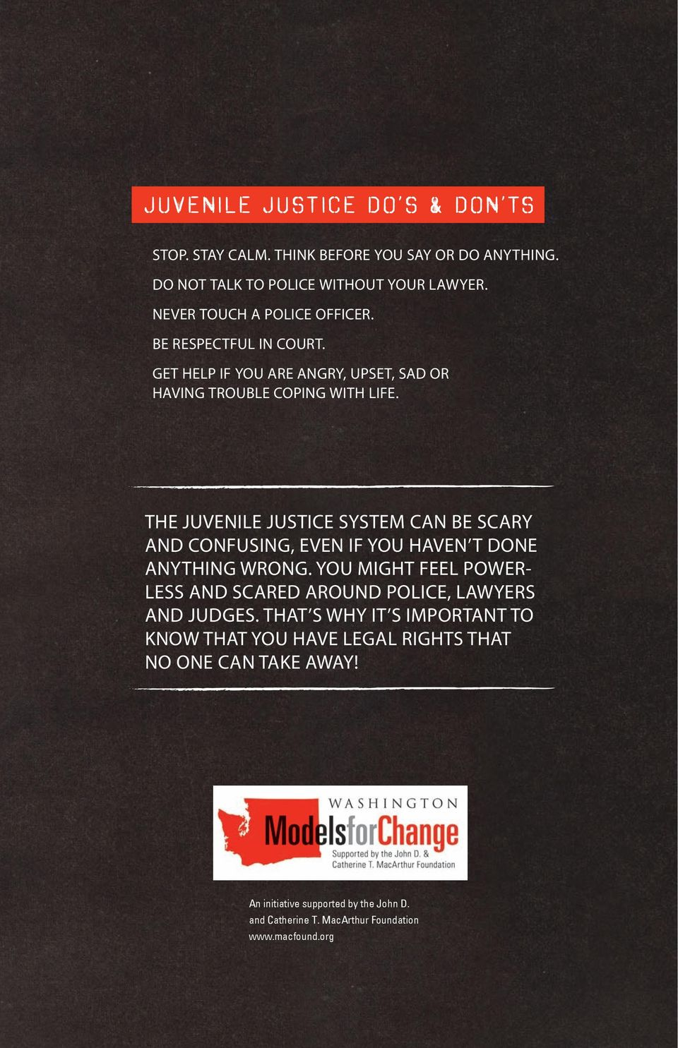 THE JUVENILE JUSTICE SYSTEM CAN BE SCARY AND CONFUSING, EVEN IF YOU HAVEN T DONE ANYTHING WRONG.