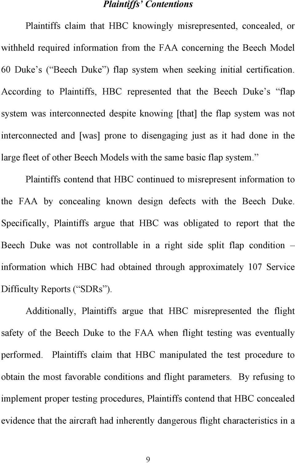 According to Plaintiffs, HBC represented that the Beech Duke s flap system was interconnected despite knowing [that] the flap system was not interconnected and [was] prone to disengaging just as it