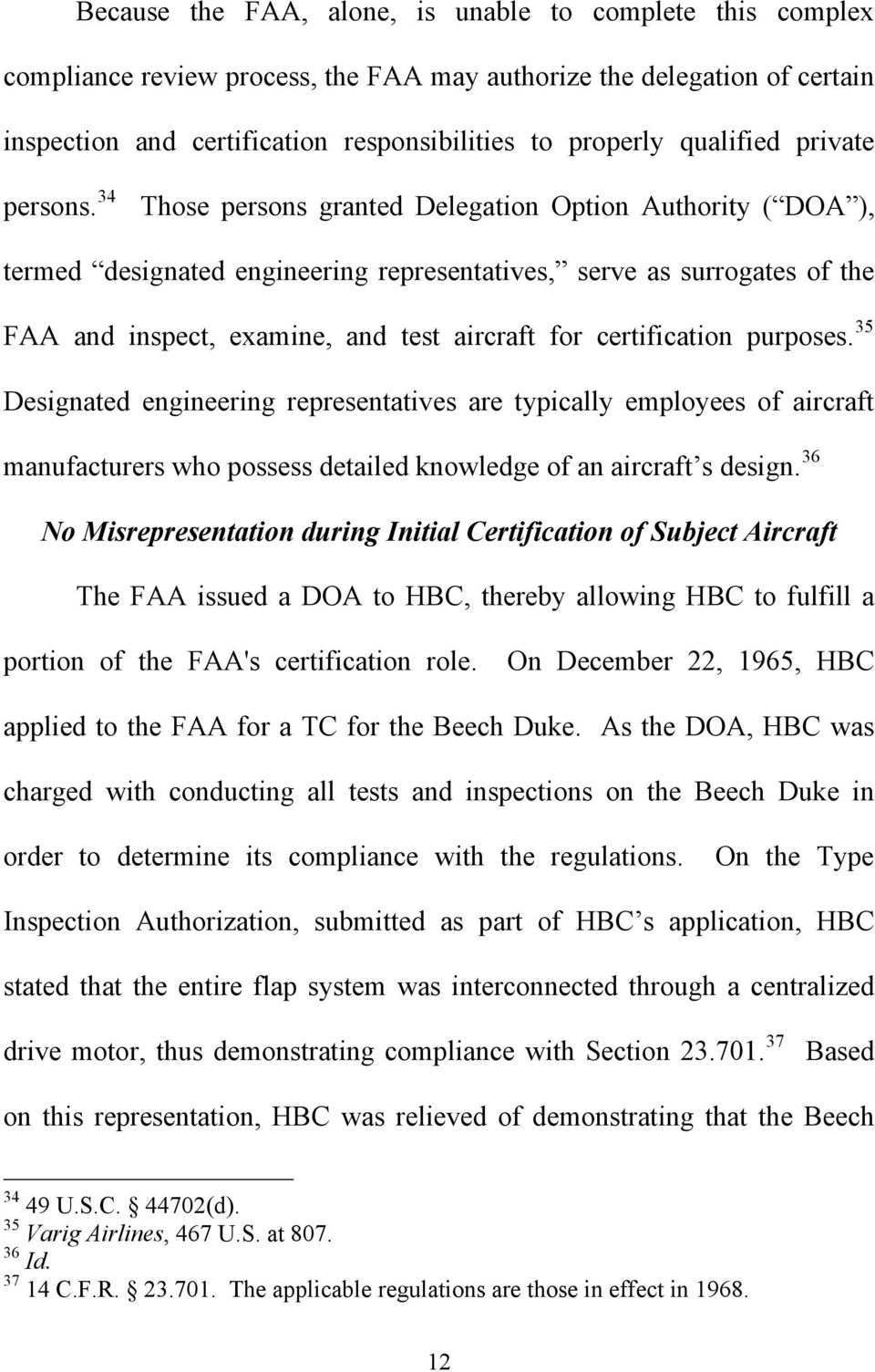 34 Those persons granted Delegation Option Authority ( DOA, termed designated engineering representatives, serve as surrogates of the FAA and inspect, examine, and test aircraft for certification