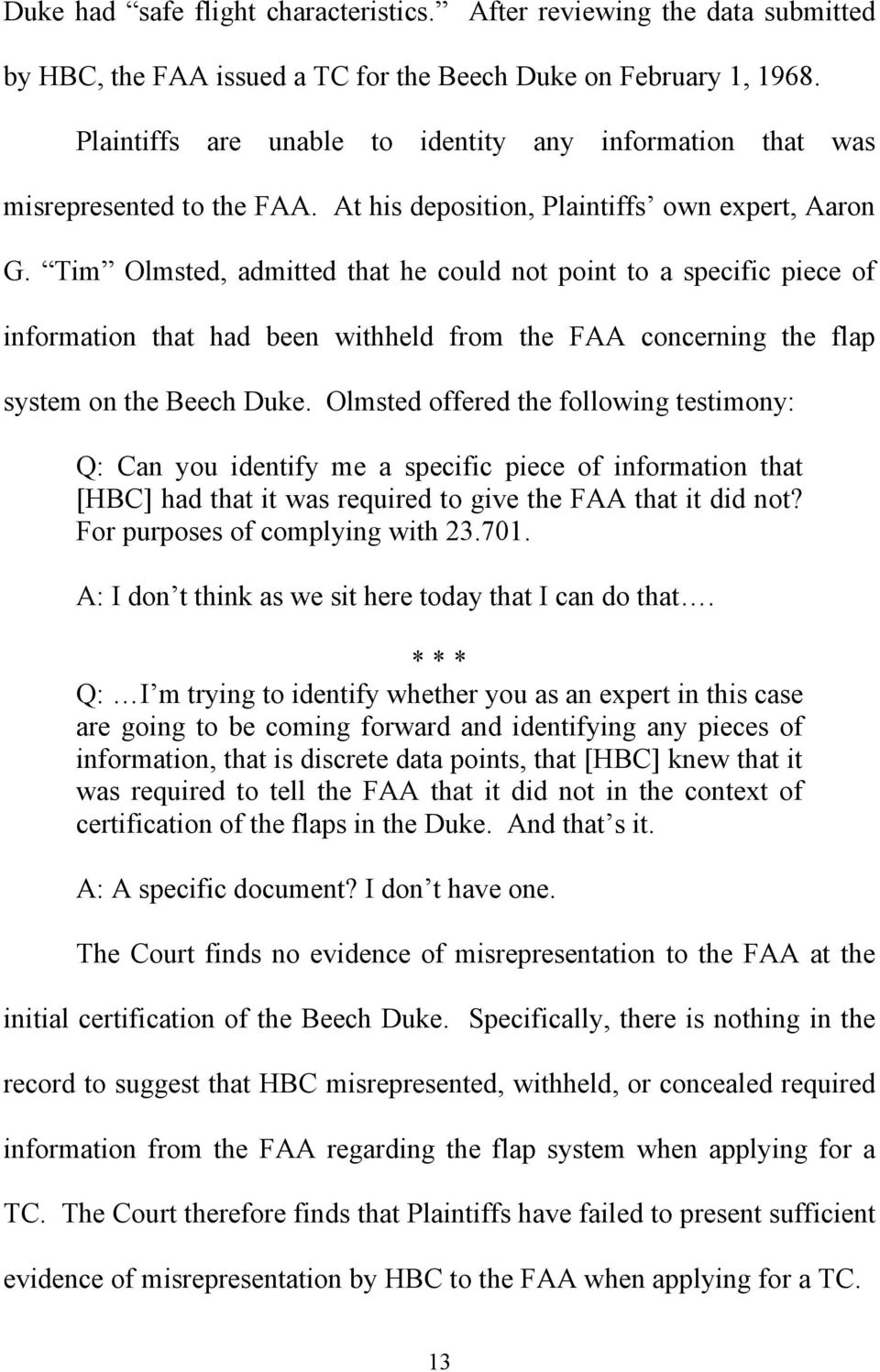 Tim Olmsted, admitted that he could not point to a specific piece of information that had been withheld from the FAA concerning the flap system on the Beech Duke.