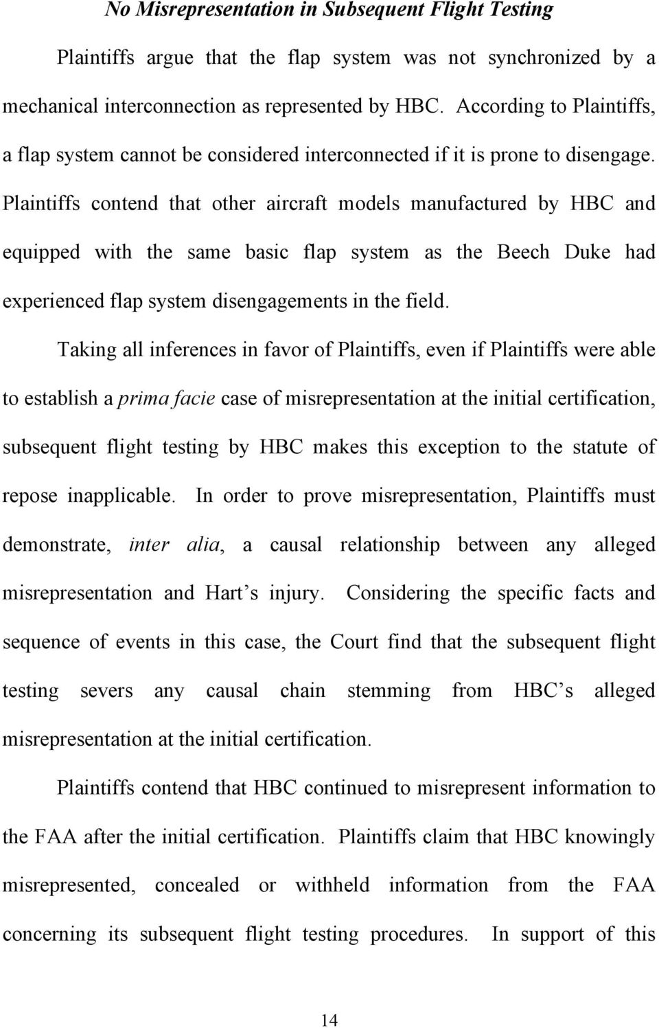 Plaintiffs contend that other aircraft models manufactured by HBC and equipped with the same basic flap system as the Beech Duke had experienced flap system disengagements in the field.