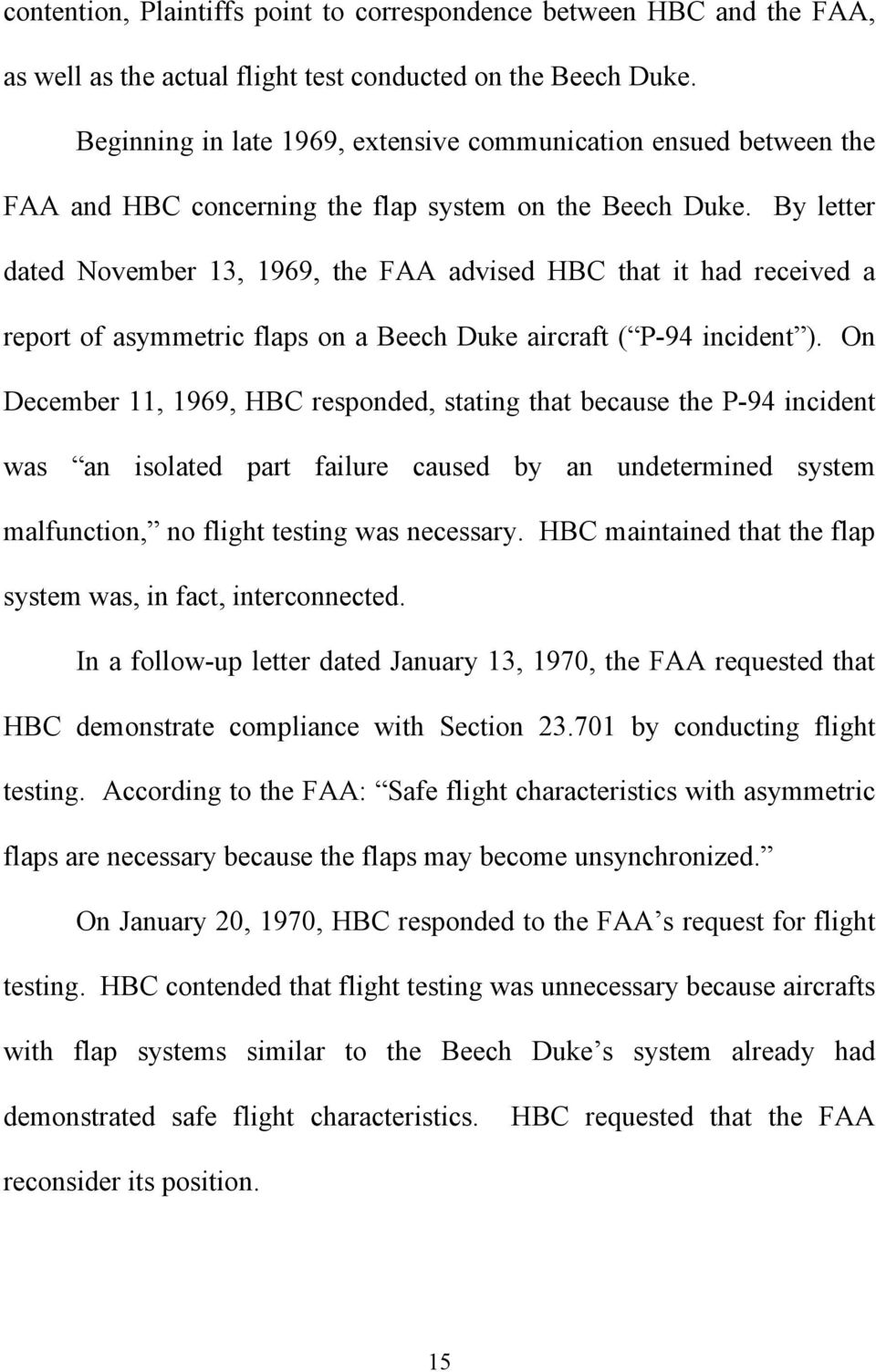 By letter dated November 13, 1969, the FAA advised HBC that it had received a report of asymmetric flaps on a Beech Duke aircraft ( P-94 incident.